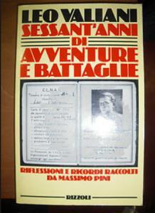 Leo Valiani. Sessant'anni di avventure e battaglie