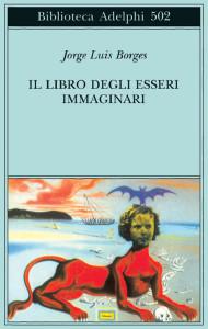Borges J.L. Il libro degli esseri immagiinari