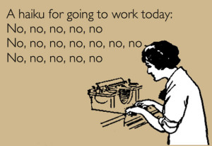 A haiku for going to work today