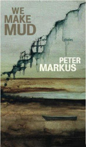 Peter Markus. We Make Mud